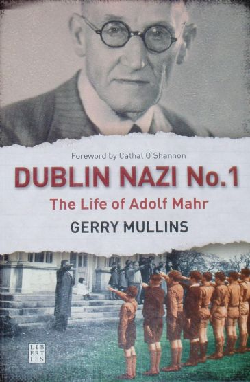 Dublin Nazi No.1 - The Life of Adolf Mahr, by Gerry Mullins